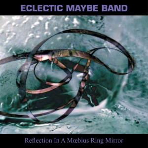Eclectic Maybe Band - Reflection In A Moebius Ring Mirror (2019)