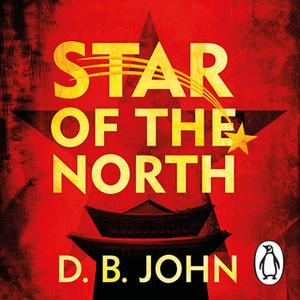 «Star of the North: An explosive thriller set in North Korea» by D.B. John