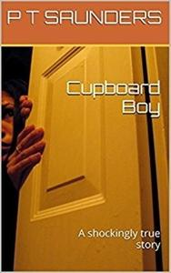 Cupboard Boy: A truly disturbing story of child abuse. A gripping and emotional page turner, you won't be able to put down