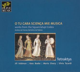 Tetraktys - O tu cara scienca mie musica - Works from the Squarcialupi Codex (2006) {Olive Music om 007}
