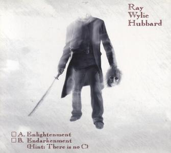 Ray Wylie Hubbard - A. Enlightenment B. Endarkenmer Hint There is no C (2010) {Bordello Records BOR 10-002}