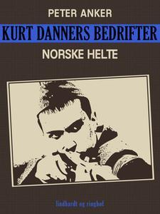 «Kurt Danners bedrifter: Norske helte» by Peter Anker