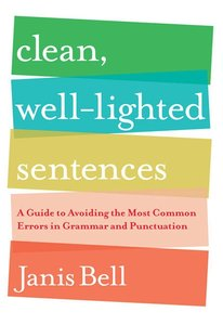 Clean, Well-Lighted Sentences: A Guide to Avoiding the Most Common Errors in Grammar and Punctuation (repost)