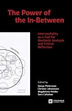 The Power of the In-Between: Intermediality as a Tool for Aesthetic Analysis and Critical Reflection by Sonya Petersson