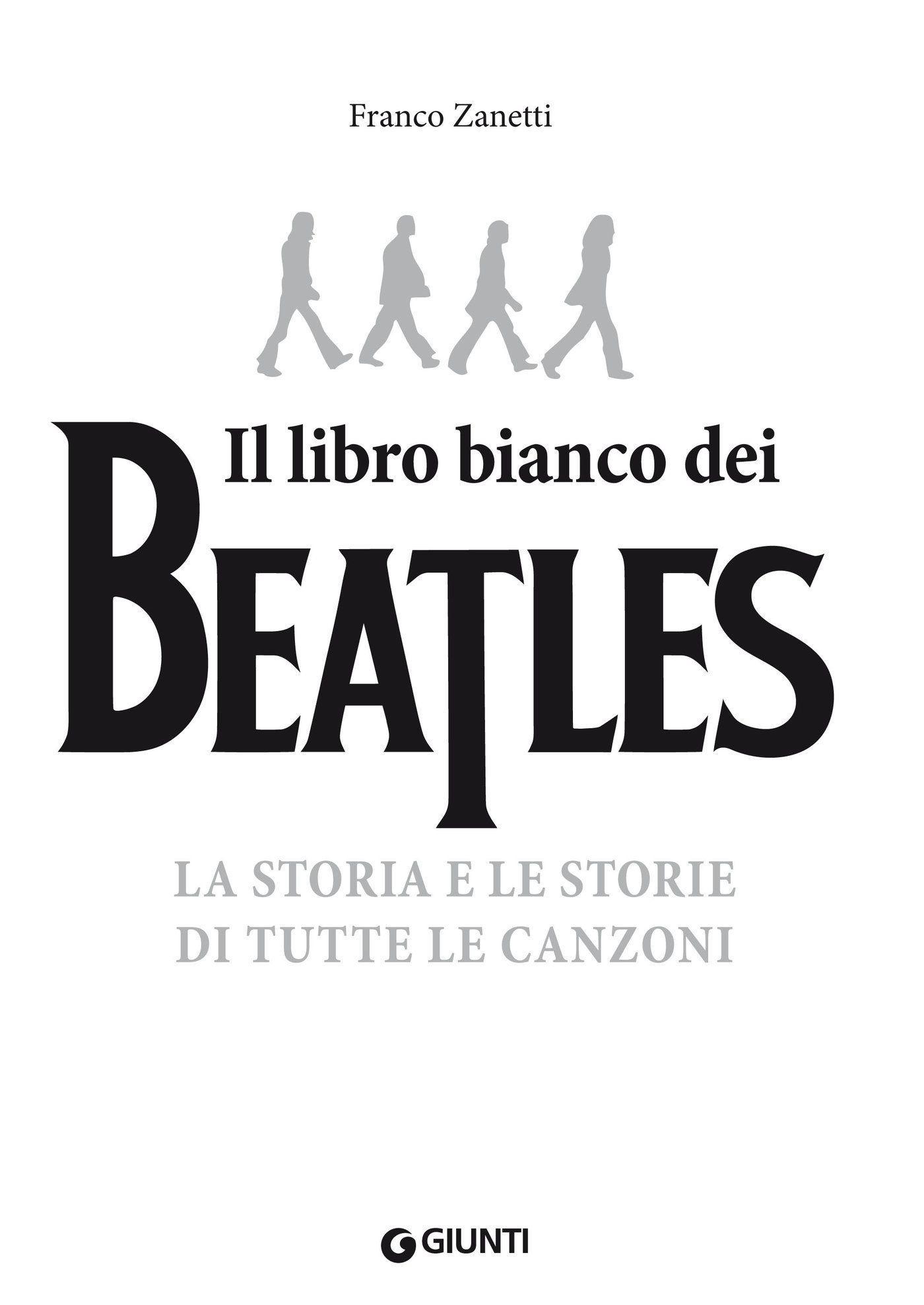 Franco Zanetti – Il libro bianco dei Beatles: La storia e le storie di tutte le canzoni