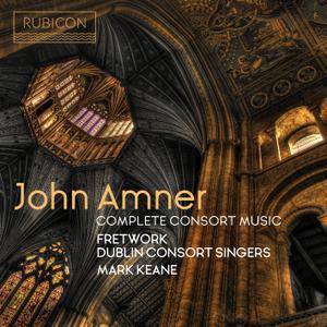 Fretwork, Dublin Consort Singers & Mark Keane - John Amner: Complete Consort Music (2019)