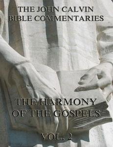«John Calvin's Commentaries On The Harmony Of The Gospels Vol. 2» by John Calvin