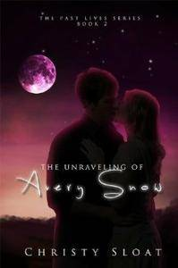 The Unraveling of Avery Snow (The Past Lives, #2) by Christy Sloat