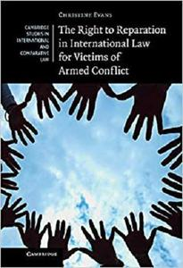 The Right to Reparation in International Law for Victims of Armed Conflict [Repost]