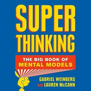 Super Thinking: The Big Book of Mental Models [Audiobook]
