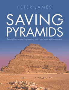 Saving the Pyramids : Twenty-First-Century Engineering and Egypt's Ancient Monuments
