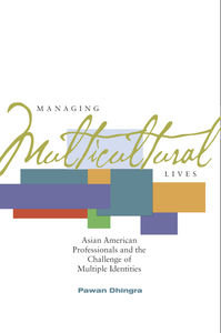 Managing Multicultural Lives: Asian American Professionals and the Challenge of Multiple Identities