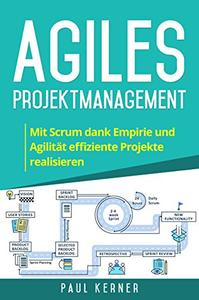 Agiles Projektmanagement: Mit Scrum dank Empirie und Agilität effiziente Projekte realisieren