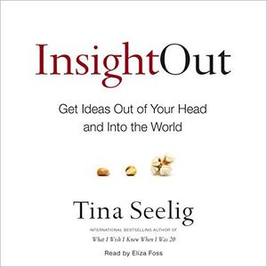Insight Out: Get Ideas Out of Your Head and into the World [Audiobook]