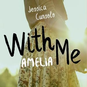 «With me. Amelia» by Jessica Cunsolo