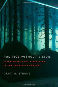 Politics without Vision: Thinking without a Banister in the Twentieth Century (Repost)
