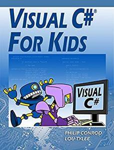 Visual C# For Kids: A Step by Step Computer Programming Tutorial