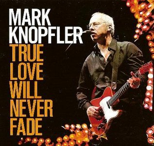 Mark Knopfler - True Love Will Never Fade (Bootleg)