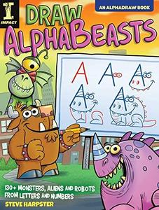 Draw AlphaBeasts: 130+ Monsters, Aliens and Robots From Letters and Numbers (AlphaDraw)
