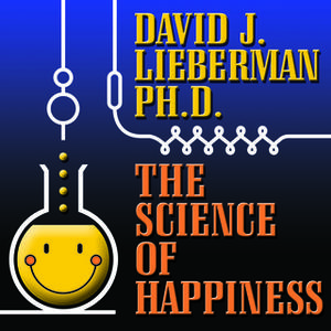 «The Science Happiness: How to Stop the Struggle and Start Your Life» by David J. Lieberman