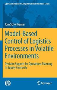 Model-Based Control of Logistics Processes in Volatile Environments: Decision Support for Operations Planning in Supply Consort