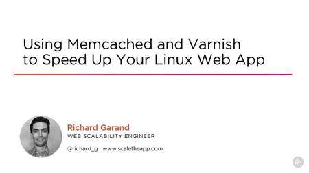 Using Memcached and Varnish to Speed Up Your Linux Web App (2017)