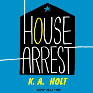 «House Arrest» by K. A. Holt