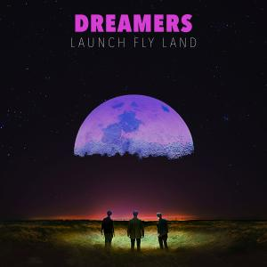 Dreamers - LAUNCH FLY LAND (2019)