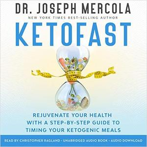 KetoFast: Rejuvenate Your Health with a Step-by-Step Guide to Timing Your Ketogenic Meals [Audiobook]