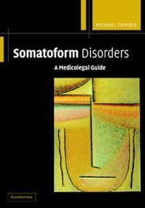 Somatoform Disorders: A Medicolegal Guide (Repost)