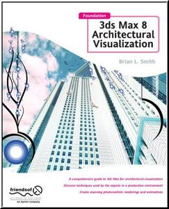 Foundation 3ds Max 8 Architectural Visualization by  Brian L. Smith