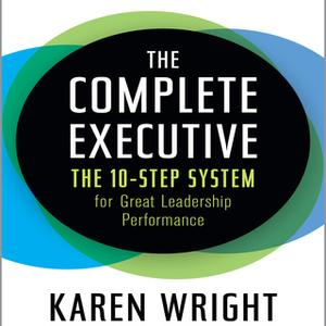 «The Complete Executive: The 10-Step System for Great Leadership Performance» by Karen Wright
