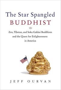 The Star Spangled Buddhist: Zen, Tibetan, and Soka Gakkai Buddhism and the Quest for Enlightenment in America [Repost]