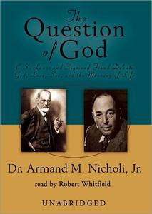 The Question of God: C. S. Lewis and Sigmund Freud Debate God, Love, Sex, and the Meaning of Life [Audiobook]