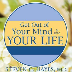 «Get Out of Your Mind & Into Your Life: The New Acceptance & Commitment Therapy» by Spencer Smith,Steven C. Hayes