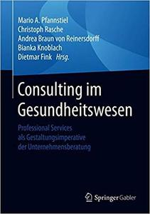 Consulting im Gesundheitswesen: Professional Services als Gestaltungsimperative der Unternehmensberatung