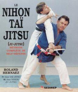 Le Nihon Taï Jitsu (Ju-Jutsu): Méthode complète de self-défense