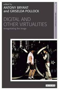 Digital and Other Virtualities: Renegotiating the Image (New Encounters: Arts, Cultures, Concepts)(Repost)