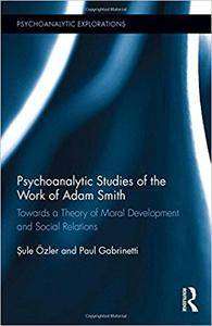Psychoanalytic Studies of the Work of Adam Smith: Towards a Theory of Moral Development and Social Relations