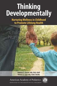 Thinking Developmentally : Nurturing Wellness in Childhood to Promote Lifelong Health