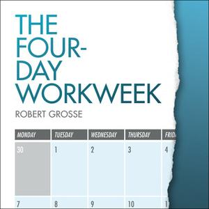 «The Four-Day Workweek» by Robert Grosse
