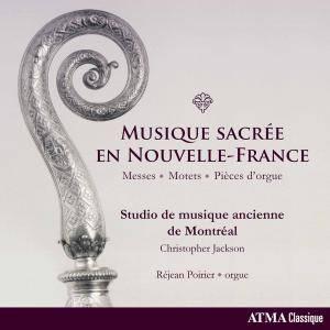 Studio De Musique Ancienne De Montréal - Musique sacrée en Nouvelle-France (2017)