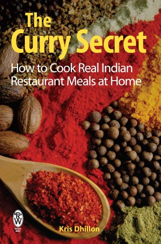 Kris Dhillon - The Curry Secret: How To Cook Real Indian Restaurant Meals At Home