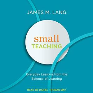 Small Teaching: Everyday Lessons from the Science of Learning [Audiobook]