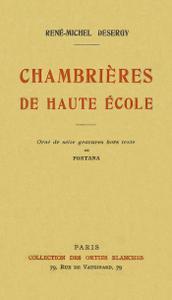 """René-Michel Desergy, """"Chambrières de haute école"""""""