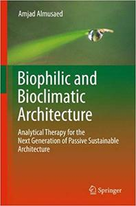 Biophilic and Bioclimatic Architecture: Analytical Therapy for the Next Generation of Passive Sustainable Architecture