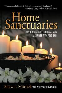 Home Sanctuaries: Creating Sacred Spaces, Altars, and Shrines with Feng Shui (Repost)