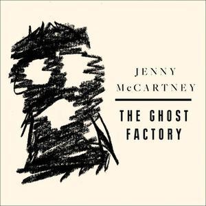 «The Ghost Factory» by Jenny McCartney
