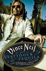 "Vince Neil, ""Tattoos and Tequila: To Hell and Back with One of Rock's Most Notorious Frontmen"""