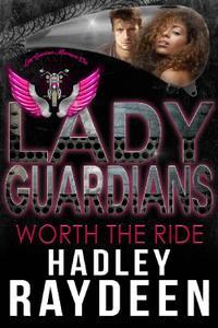 Hadley Raydeen - Lady Guardians: Worth the Ride. Arlington Series Book 2 (2019)